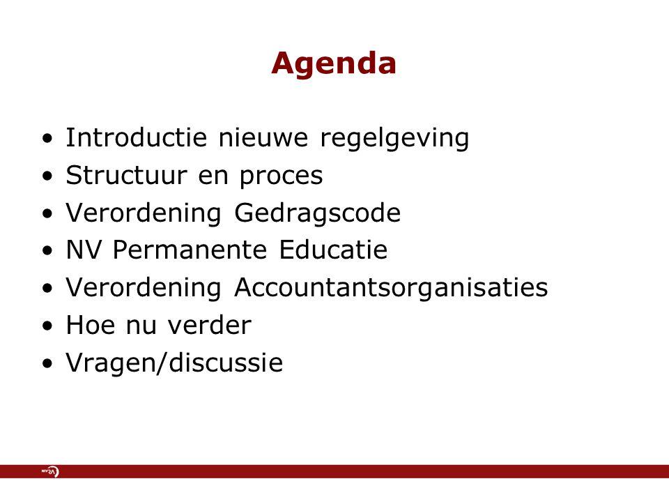 Agenda Introductie nieuwe regelgeving Structuur en proces Verordening Gedragscode NV Permanente Educatie Verordening Accountantsorganisaties Hoe nu verder Vragen/discussie