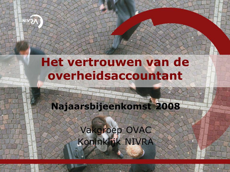 Het vertrouwen van de overheidsaccountant Najaarsbijeenkomst 2008 Vakgroep OVAC Koninklijk NIVRA