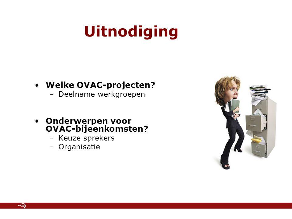 Uitnodiging Welke OVAC-projecten? –Deelname werkgroepen Onderwerpen voor OVAC-bijeenkomsten? –Keuze sprekers –Organisatie