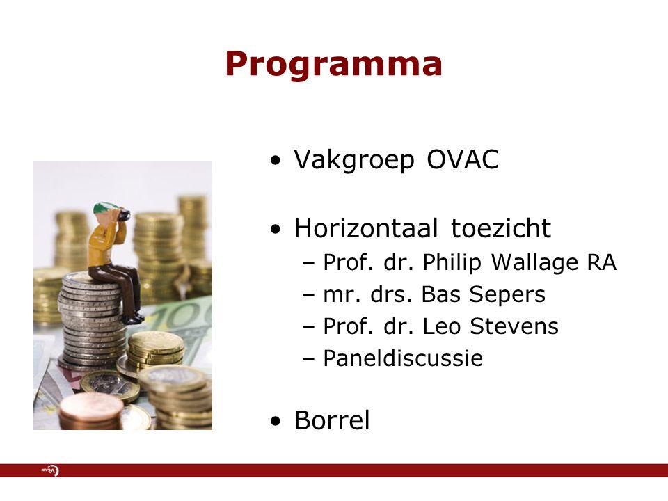 Programma Vakgroep OVAC Horizontaal toezicht –Prof. dr. Philip Wallage RA –mr. drs. Bas Sepers –Prof. dr. Leo Stevens –Paneldiscussie Borrel