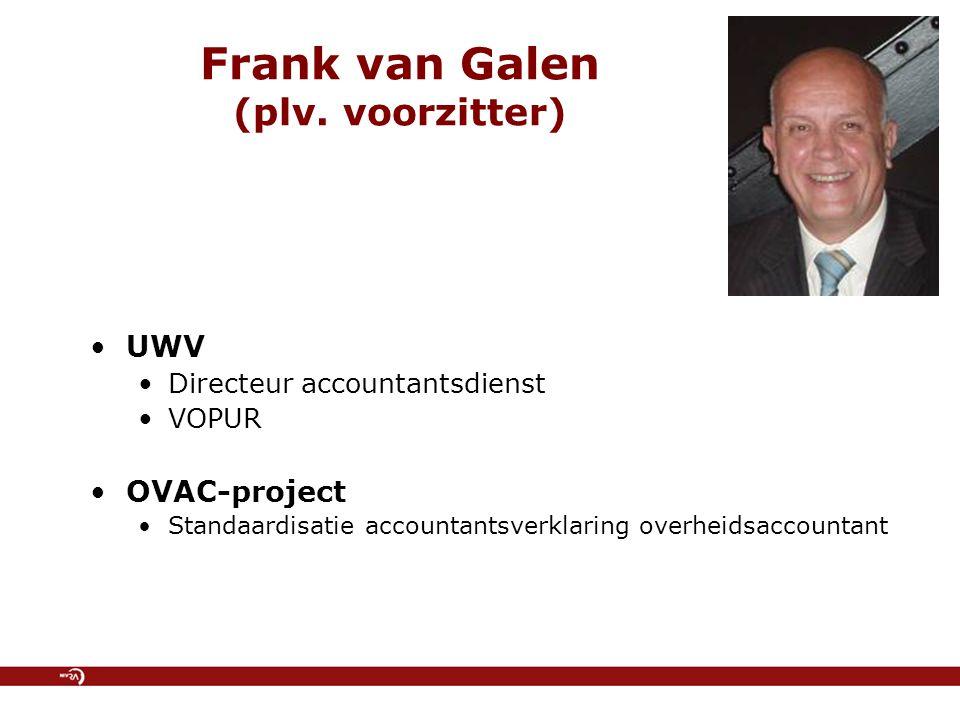 Frank van Galen (plv. voorzitter) UWV Directeur accountantsdienst VOPUR OVAC-project Standaardisatie accountantsverklaring overheidsaccountant