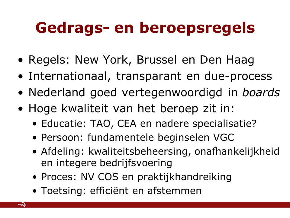 Gedrags- en beroepsregels Regels: New York, Brussel en Den Haag Internationaal, transparant en due-process Nederland goed vertegenwoordigd in boards H