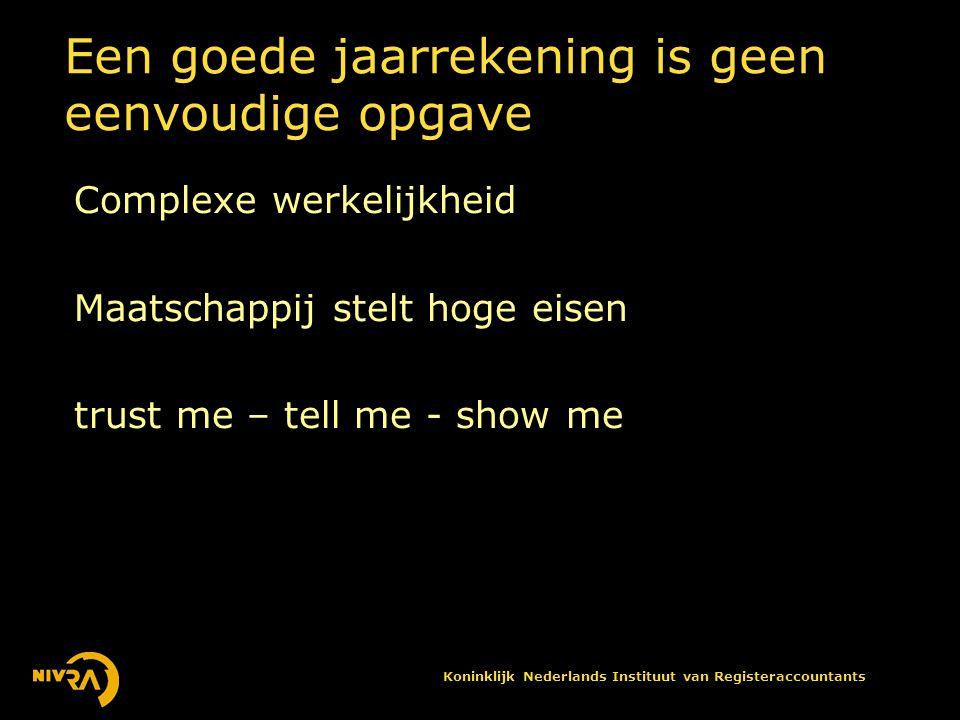Koninklijk Nederlands Instituut van Registeraccountants Een goede jaarrekening is geen eenvoudige opgave Complexe werkelijkheid Maatschappij stelt hoge eisen trust me – tell me - show me