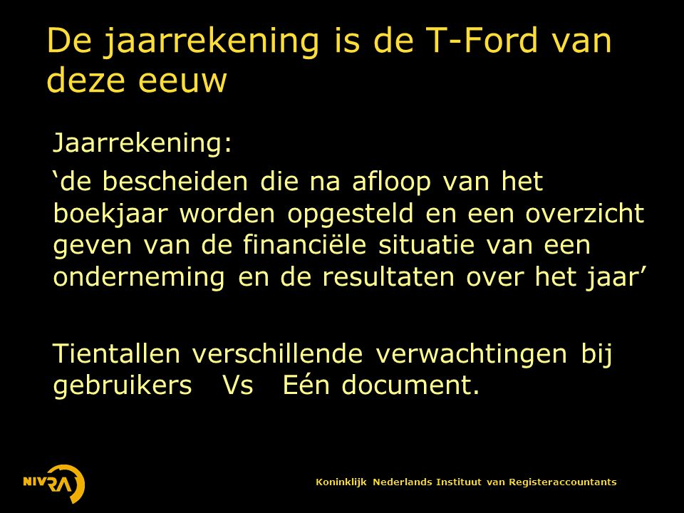Koninklijk Nederlands Instituut van Registeraccountants Cash is fact, profit is an opinion Cijfers zijn bijna per definitie zacht Toekomst is onzeker Subjectieve schattingen onvermijdelijk 'Liever ongeveer goed dan precies fout.'