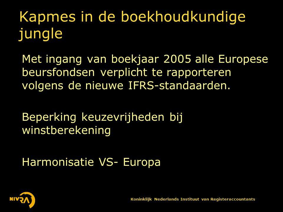 Koninklijk Nederlands Instituut van Registeraccountants Kapmes in de boekhoudkundige jungle Met ingang van boekjaar 2005 alle Europese beursfondsen verplicht te rapporteren volgens de nieuwe IFRS-standaarden.