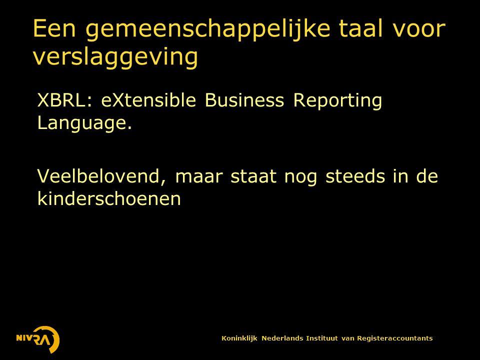 Koninklijk Nederlands Instituut van Registeraccountants Een gemeenschappelijke taal voor verslaggeving XBRL: eXtensible Business Reporting Language.