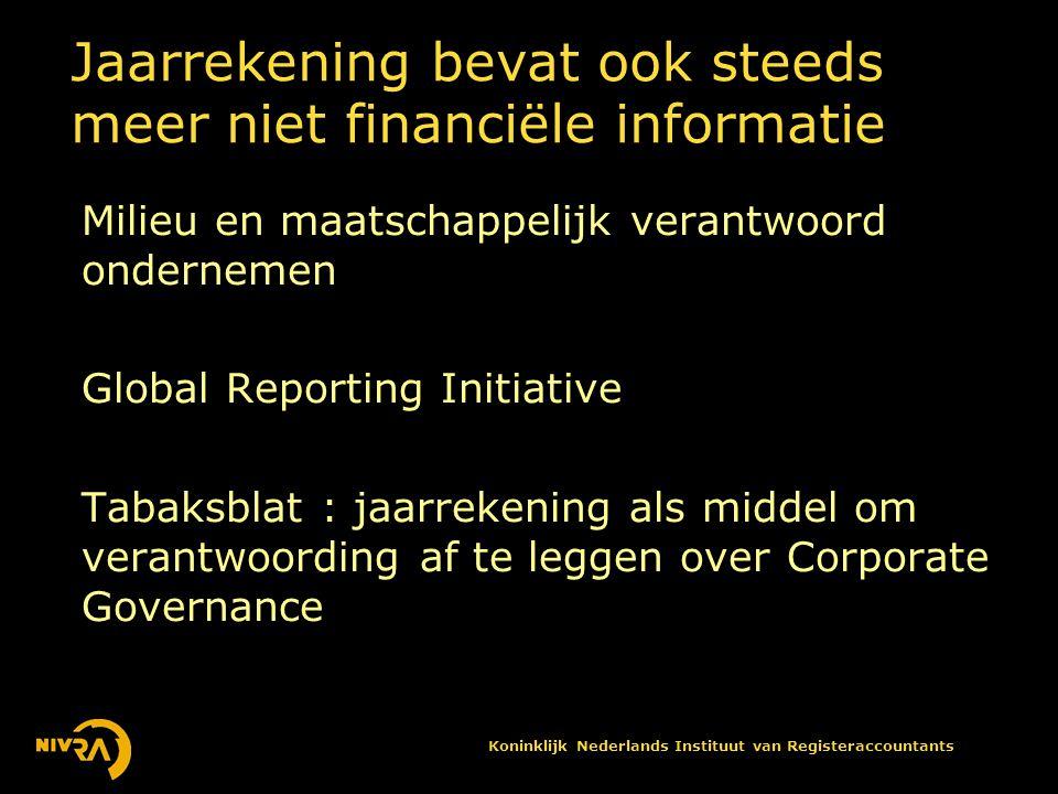 Koninklijk Nederlands Instituut van Registeraccountants Jaarrekening bevat ook steeds meer niet financiële informatie Milieu en maatschappelijk verantwoord ondernemen Global Reporting Initiative Tabaksblat : jaarrekening als middel om verantwoording af te leggen over Corporate Governance