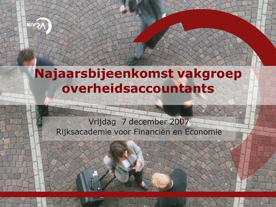 Najaarsbijeenkomst vakgroep overheidsaccountants Vrijdag 7 december 2007 Rijksacademie voor Financiën en Economie