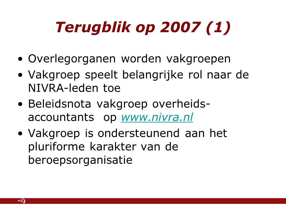Terugblik op 2007 (1) Overlegorganen worden vakgroepen Vakgroep speelt belangrijke rol naar de NIVRA-leden toe Beleidsnota vakgroep overheids- account