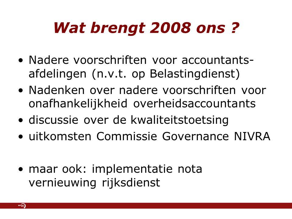 Wat brengt 2008 ons ? Nadere voorschriften voor accountants- afdelingen (n.v.t. op Belastingdienst) Nadenken over nadere voorschriften voor onafhankel