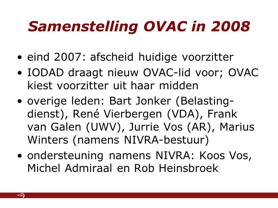 Samenstelling OVAC in 2008 eind 2007: afscheid huidige voorzitter IODAD draagt nieuw OVAC-lid voor; OVAC kiest voorzitter uit haar midden overige leden: Bart Jonker (Belasting- dienst), René Vierbergen (VDA), Frank van Galen (UWV), Jurrie Vos (AR), Marius Winters (namens NIVRA-bestuur) ondersteuning namens NIVRA: Koos Vos, Michel Admiraal en Rob Heinsbroek