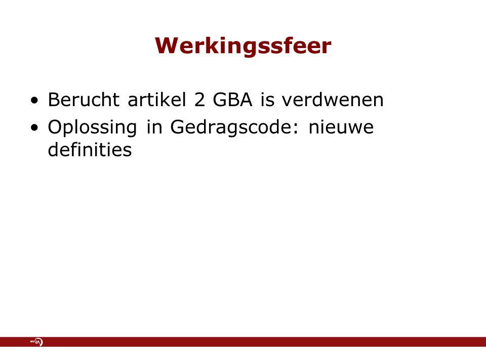 Werkingssfeer Berucht artikel 2 GBA is verdwenen Oplossing in Gedragscode: nieuwe definities