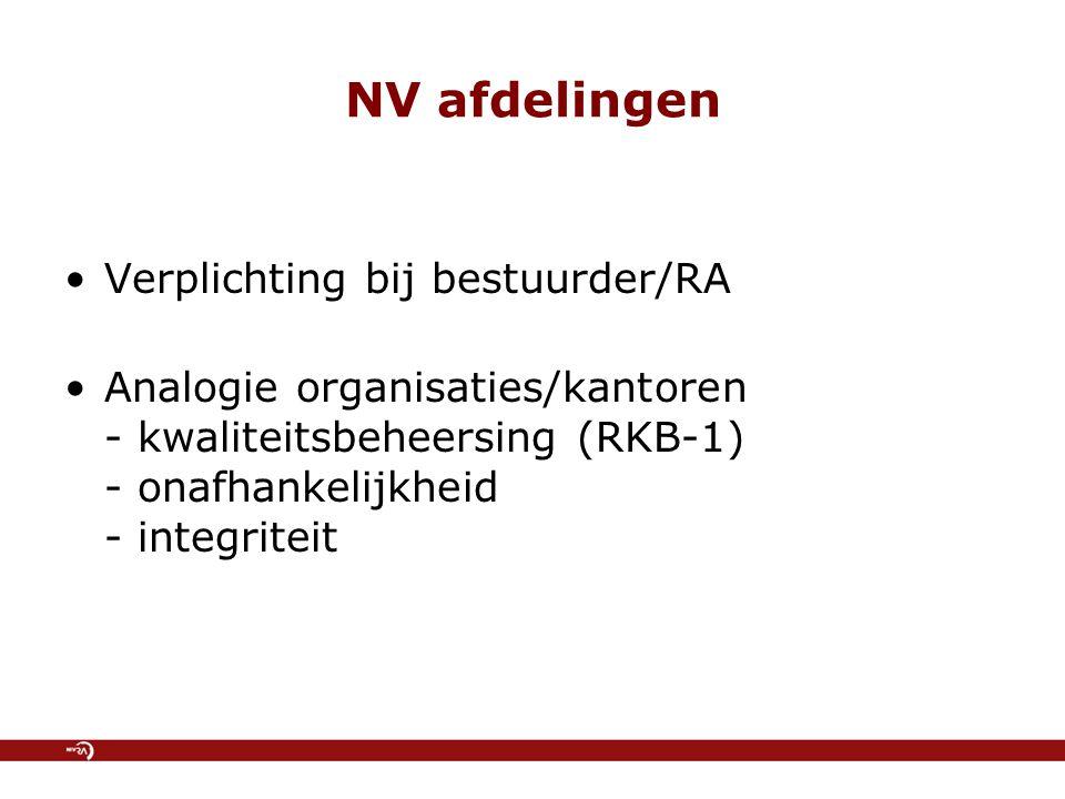 NV afdelingen Verplichting bij bestuurder/RA Analogie organisaties/kantoren - kwaliteitsbeheersing (RKB-1) - onafhankelijkheid - integriteit