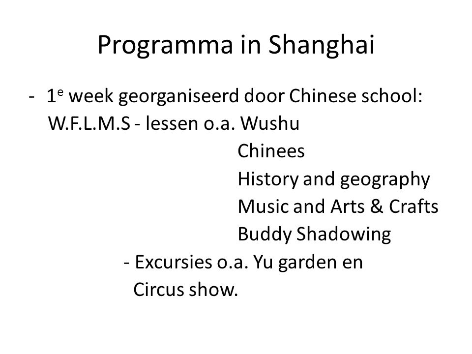 Programma in Shanghai -1 e week georganiseerd door Chinese school: W.F.L.M.S - lessen o.a. Wushu Chinees History and geography Music and Arts & Crafts