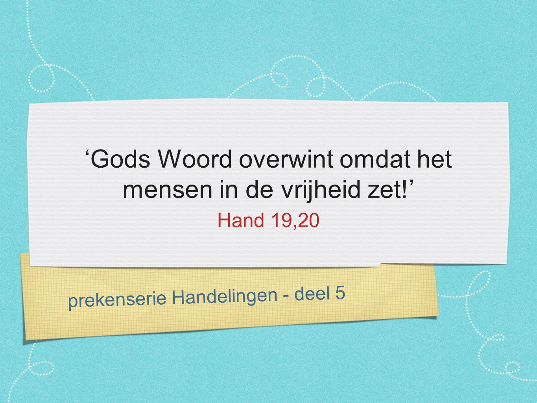 prekenserie Handelingen - deel 5 'Gods Woord overwint omdat het mensen in de vrijheid zet!' Hand 19,20