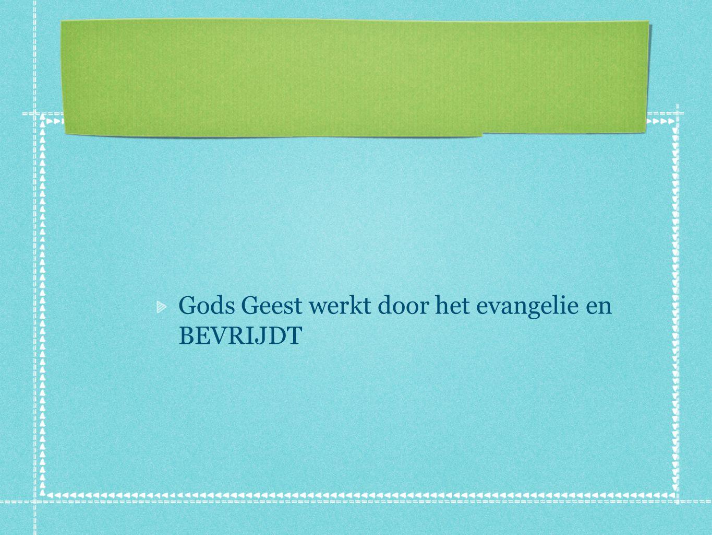 Gods Geest werkt door het evangelie en BEVRIJDT