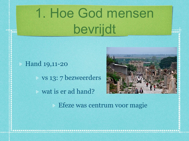 1. Hoe God mensen bevrijdt Hand 19,11-20 vs 13: 7 bezweerders wat is er ad hand.