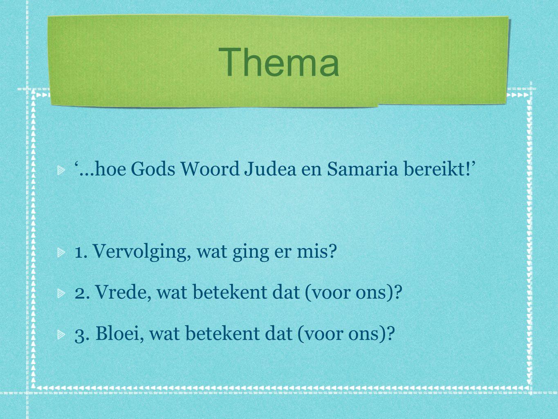 Thema '...hoe Gods Woord Judea en Samaria bereikt!' 1. Vervolging, wat ging er mis? 2. Vrede, wat betekent dat (voor ons)? 3. Bloei, wat betekent dat