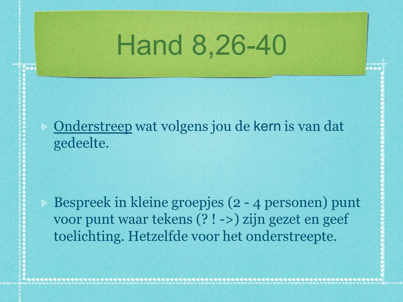 Hand 8,26-40 Onderstreep wat volgens jou de kern is van dat gedeelte. Bespreek in kleine groepjes (2 - 4 personen) punt voor punt waar tekens (? ! ->)