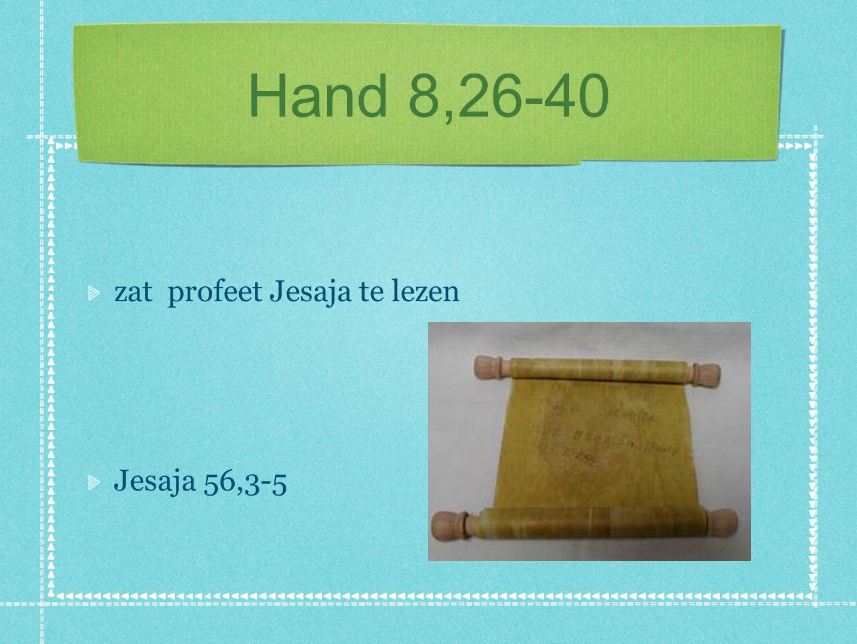 Hand 8,26-40 Jes 53,1-5 en 7b-8: Jezus