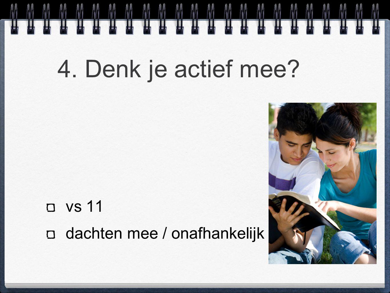 4. Denk je actief mee? vs 11 dachten mee / onafhankelijk
