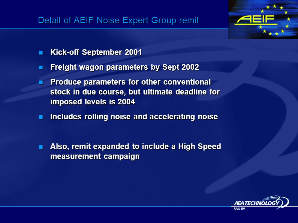 Detail of AEIF Noise Expert Group remit Kick-off September 2001 Kick-off September 2001 Freight wagon parameters by Sept 2002 Freight wagon parameters