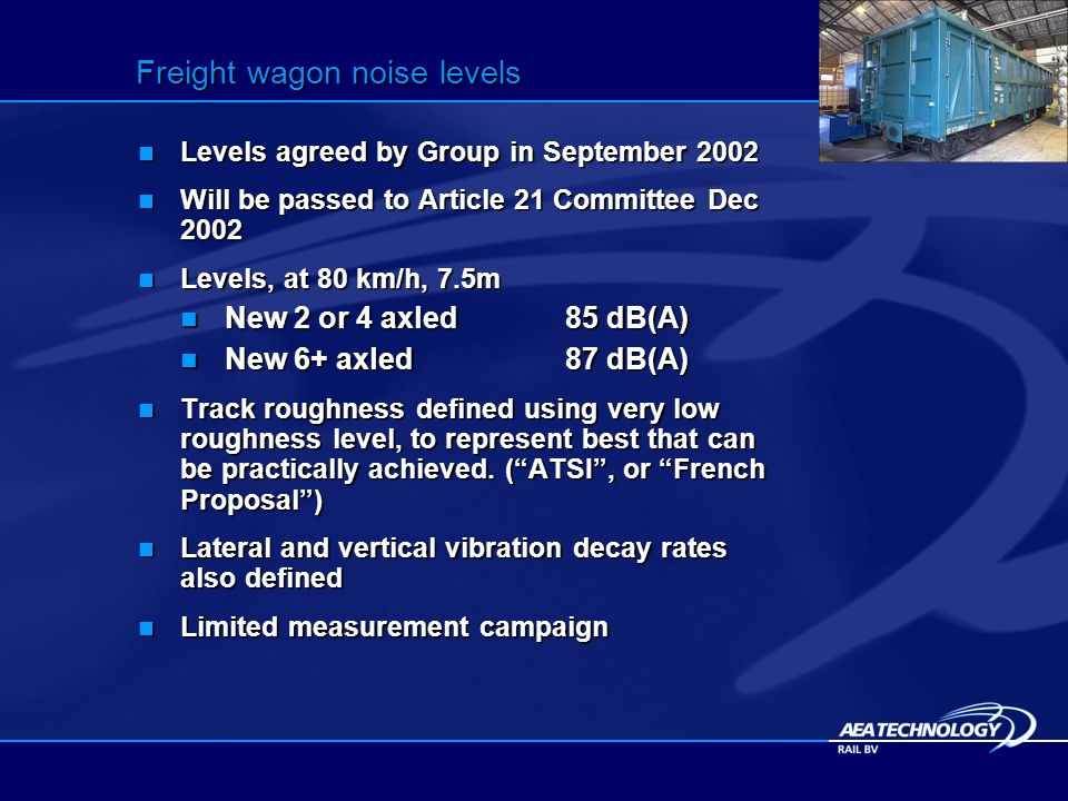 Freight wagon noise levels Levels agreed by Group in September 2002 Levels agreed by Group in September 2002 Will be passed to Article 21 Committee De