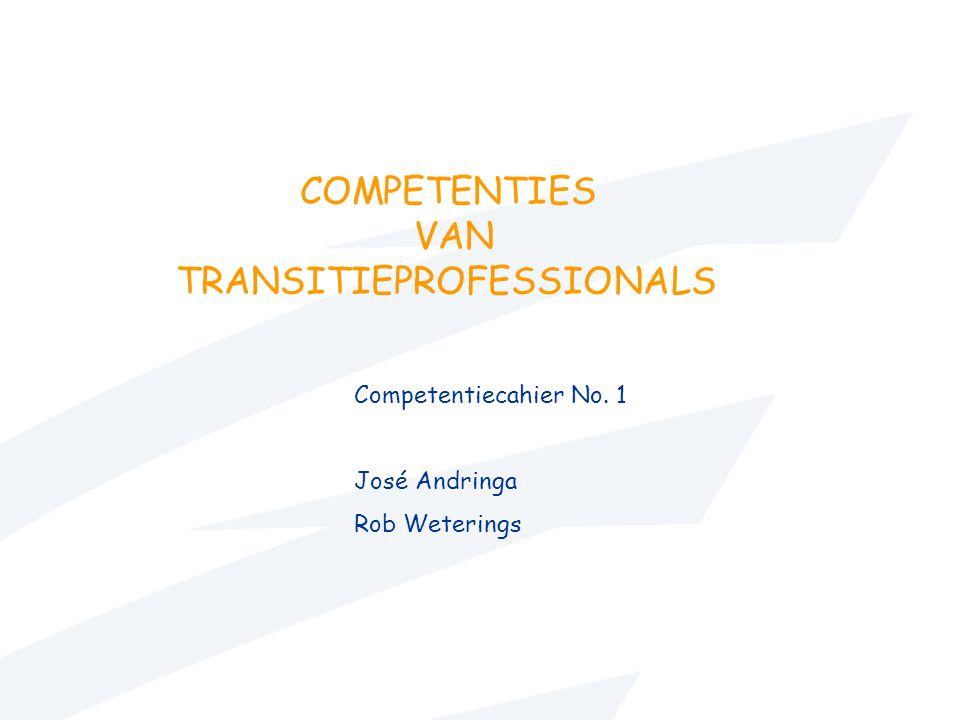 COMPETENTIES VAN TRANSITIEPROFESSIONALS Competentiecahier No. 1 José Andringa Rob Weterings