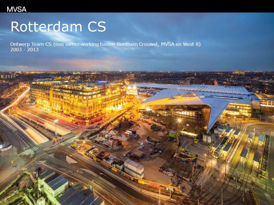 Rotterdam CS Ontwerp Team CS (een samenwerking tussen Benthem Crouwel, MVSA en West 8) 2003 - 2013