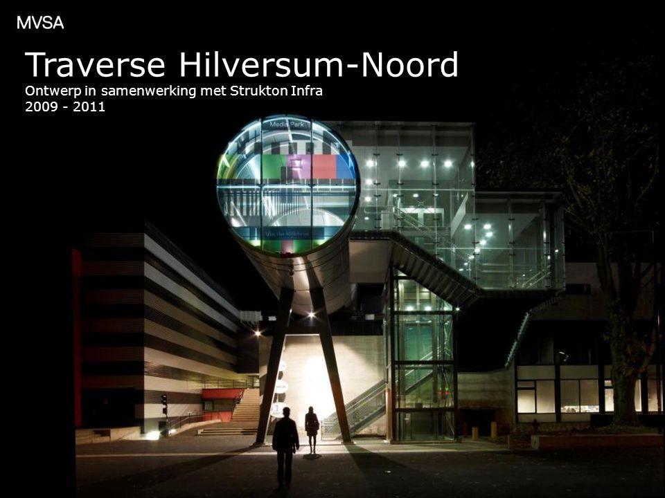 Traverse Hilversum-Noord Ontwerp in samenwerking met Strukton Infra 2009 - 2011