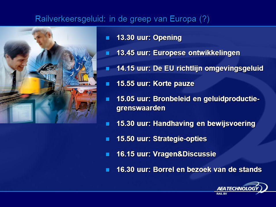 Railverkeersgeluid: in de greep van Europa (?) 13.30 uur: Opening 13.30 uur: Opening 13.45 uur: Europese ontwikkelingen 13.45 uur: Europese ontwikkelingen 14.15 uur: De EU richtlijn omgevingsgeluid 14.15 uur: De EU richtlijn omgevingsgeluid 15.55 uur: Korte pauze 15.55 uur: Korte pauze 15.05 uur: Bronbeleid en geluidproductie- grenswaarden 15.05 uur: Bronbeleid en geluidproductie- grenswaarden 15.30 uur: Handhaving en bewijsvoering 15.30 uur: Handhaving en bewijsvoering 15.50 uur: Strategie-opties 15.50 uur: Strategie-opties 16.15 uur: Vragen&Discussie 16.15 uur: Vragen&Discussie 16.30 uur: Borrel en bezoek van de stands 16.30 uur: Borrel en bezoek van de stands