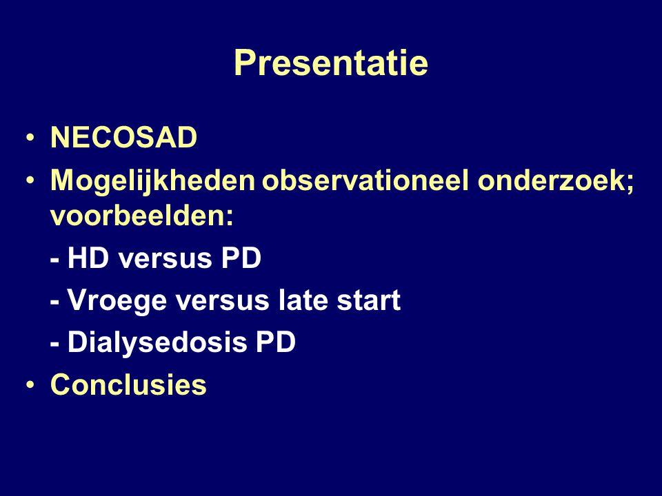 Presentatie NECOSAD Mogelijkheden observationeel onderzoek; voorbeelden: - HD versus PD - Vroege versus late start - Dialysedosis PD Conclusies