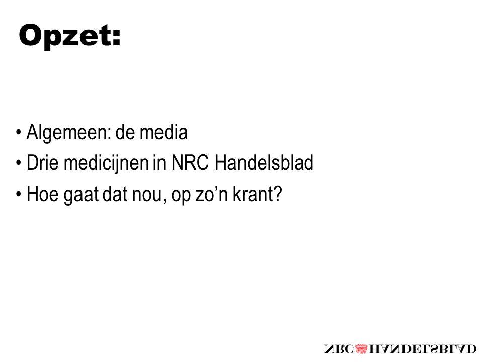 Opzet: Algemeen: de media Drie medicijnen in NRC Handelsblad Hoe gaat dat nou, op zo'n krant