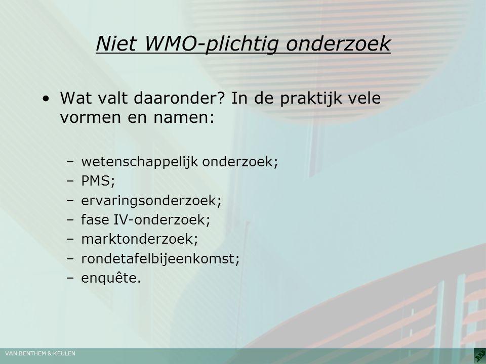 Niet WMO-plichtig onderzoek Wat valt daaronder? In de praktijk vele vormen en namen: –wetenschappelijk onderzoek; –PMS; –ervaringsonderzoek; –fase IV-