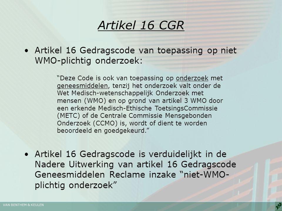 VAN BENTHEM & KEULEN Artikel 16 CGR Artikel 16 Gedragscode van toepassing op niet WMO-plichtig onderzoek: Artikel 16 Gedragscode is verduidelijkt in d