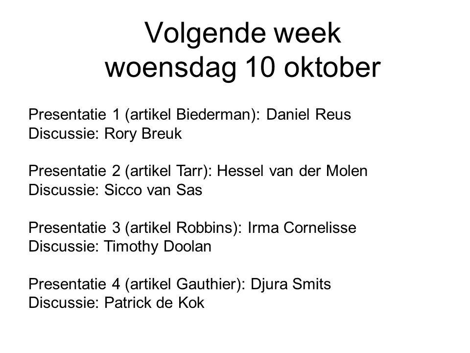 Volgende week woensdag 10 oktober Presentatie 1 (artikel Biederman): Daniel Reus Discussie: Rory Breuk Presentatie 2 (artikel Tarr): Hessel van der Mo