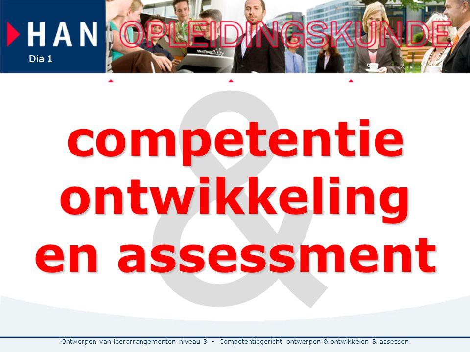 Ontwerpen van leerarrangementen niveau 3 - Competentiegericht ontwerpen & ontwikkelen & assessen Dia 1 & competentie ontwikkeling en assessment