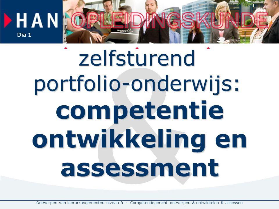 Ontwerpen van leerarrangementen niveau 3 - Competentiegericht ontwerpen & ontwikkelen & assessen Dia 1 & zelfsturend portfolio-onderwijs: competentie