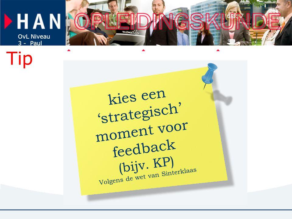 OvL Niveau 3 - Paul Jacobs dia: 7 kies een 'strategisch' moment voor feedback (bijv. KP) Volgens de wet van Sinterklaas Tip