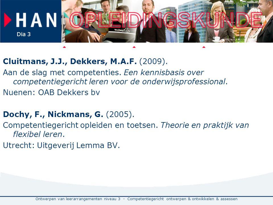 Ontwerpen van leerarrangementen niveau 3 - Competentiegericht ontwerpen & ontwikkelen & assessen Dia 3 Cluitmans, J.J., Dekkers, M.A.F.