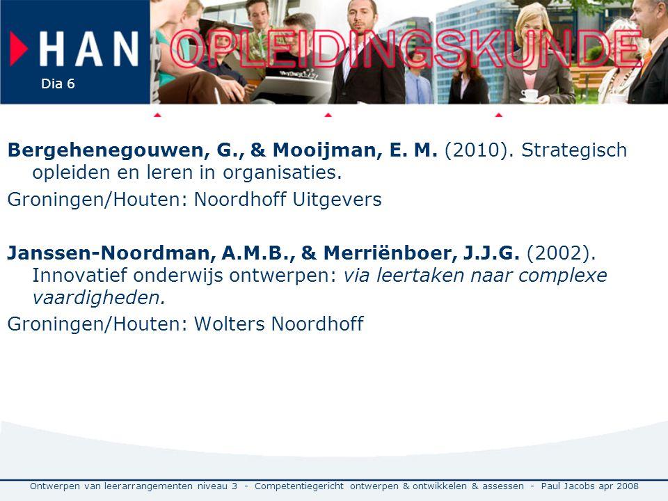 Ontwerpen van leerarrangementen niveau 3 - Competentiegericht ontwerpen & ontwikkelen & assessen - Paul Jacobs apr 2008 Dia 6 Bergehenegouwen, G., & Mooijman, E.