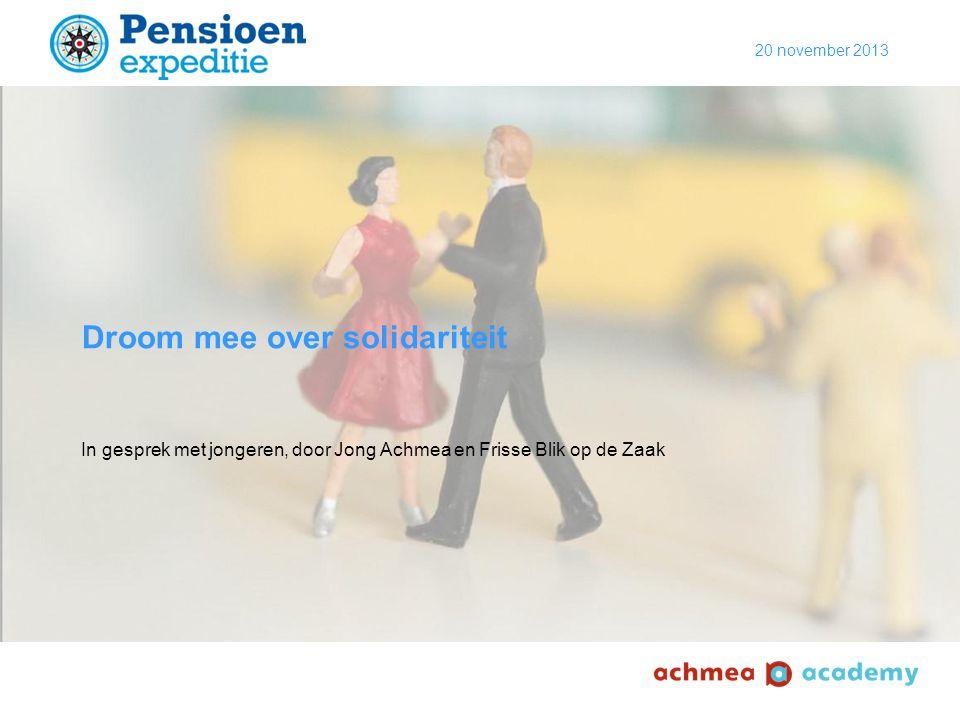 20 november 2013 Droom mee over solidariteit In gesprek met jongeren, door Jong Achmea en Frisse Blik op de Zaak