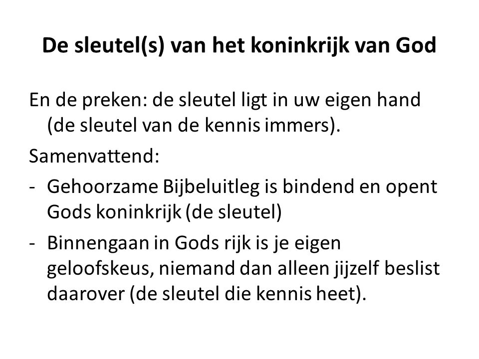 De sleutel(s) van het koninkrijk van God En de preken: de sleutel ligt in uw eigen hand (de sleutel van de kennis immers).