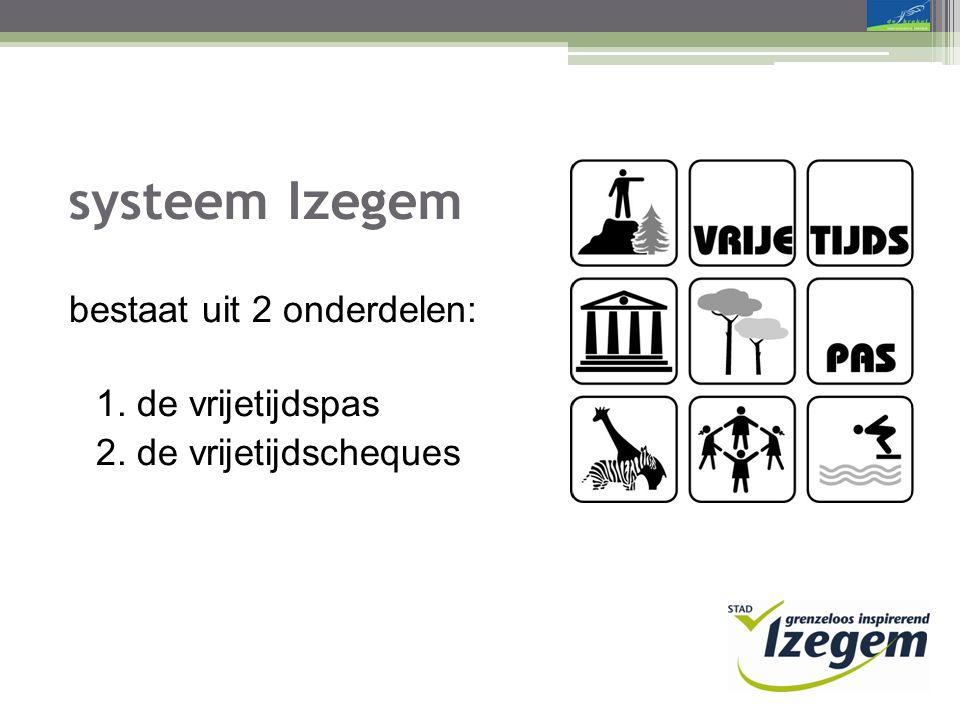 systeem Izegem bestaat uit 2 onderdelen: 1. de vrijetijdspas 2. de vrijetijdscheques