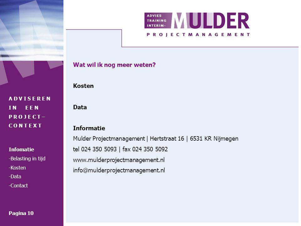 Wat wil ik nog meer weten? Kosten Data Informatie Mulder Projectmanagement | Hertstraat 16 | 6531 KR Nijmegen tel 024 350 5093 | fax 024 350 5092 www.