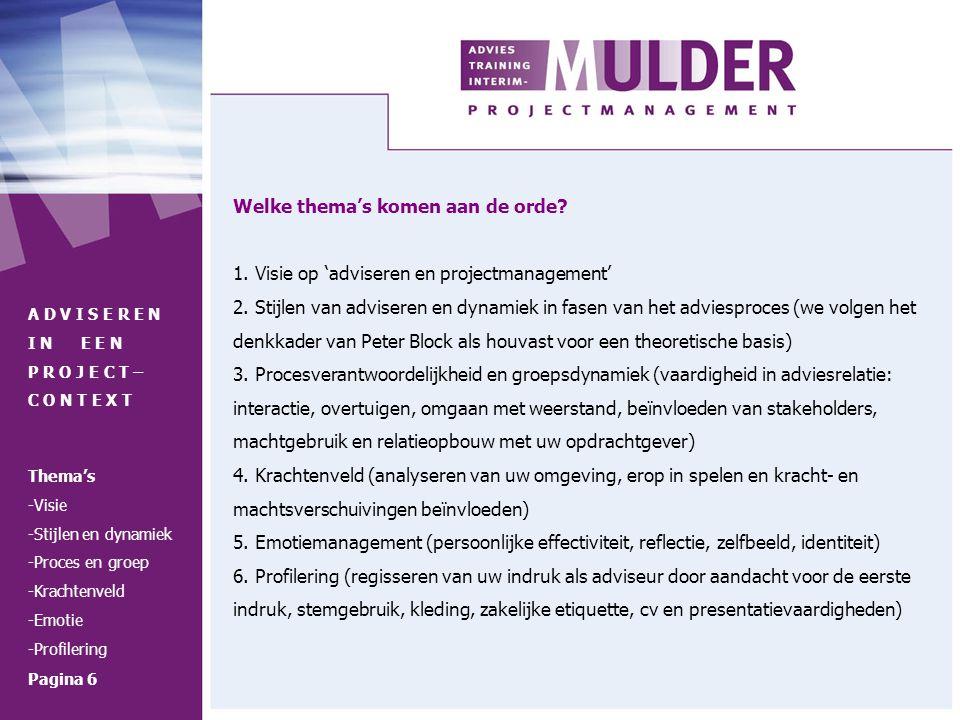 Welke thema's komen aan de orde? 1. Visie op 'adviseren en projectmanagement' 2. Stijlen van adviseren en dynamiek in fasen van het adviesproces (we v