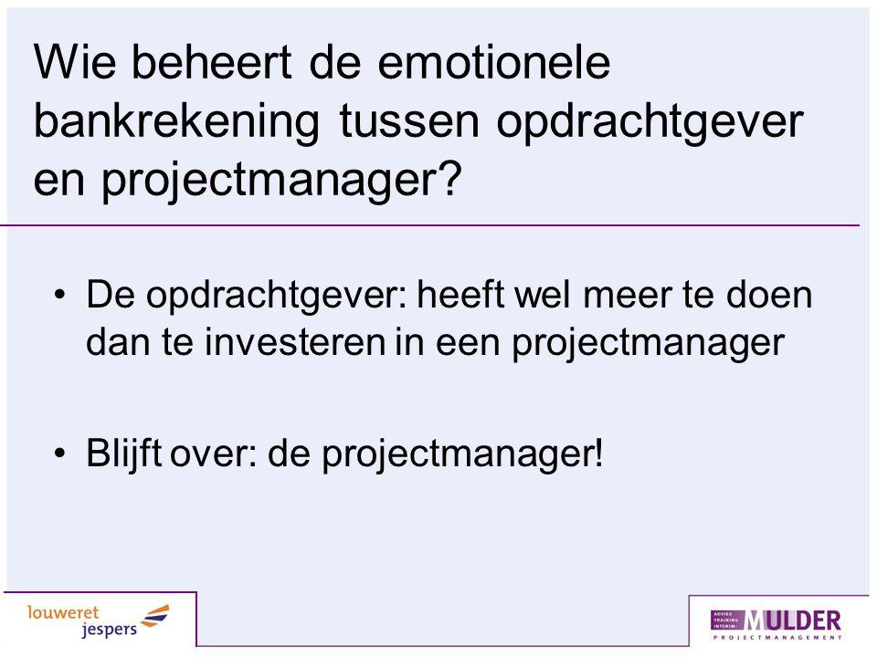 Wie beheert de emotionele bankrekening tussen opdrachtgever en projectmanager? De opdrachtgever: heeft wel meer te doen dan te investeren in een proje