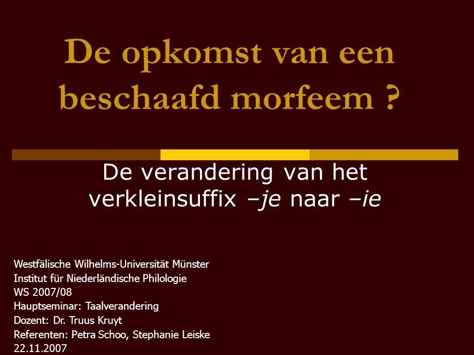 De opkomst van een beschaafd morfeem ? De verandering van het verkleinsuffix –je naar –ie Westfälische Wilhelms-Universität Münster Institut für Niede
