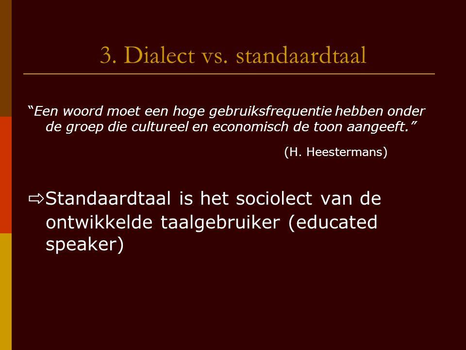"""3. Dialect vs. standaardtaal """"Een woord moet een hoge gebruiksfrequentie hebben onder de groep die cultureel en economisch de toon aangeeft."""" (H. Hees"""