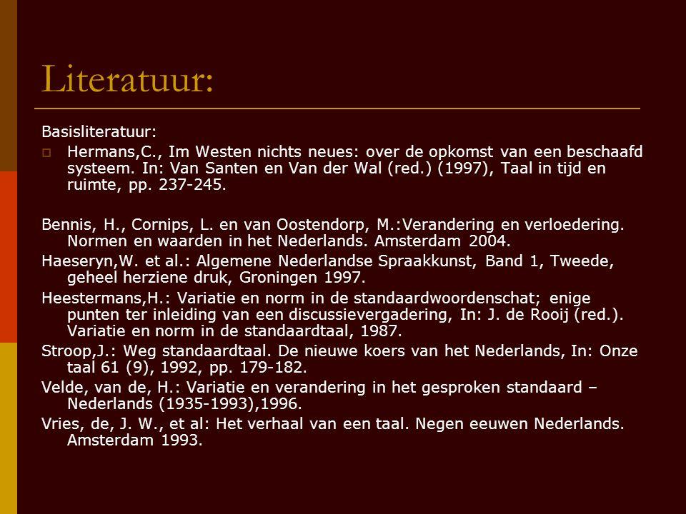 Literatuur: Basisliteratuur:  Hermans,C., Im Westen nichts neues: over de opkomst van een beschaafd systeem. In: Van Santen en Van der Wal (red.) (19